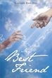 "Author Kingsley Ross Hill's Newly Released ""My Best Friend"" Documents a Young Man's Relationship with God and the Ways in Which Faith Improved This Man's Life"