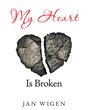 "Author Jan Wigen's Newly Released ""My Heart Is Broken"" is a Look Into Grief and How Relationships Outlast Death"