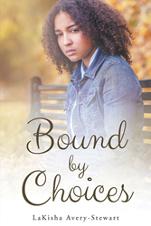 """LaKisha Avery-Stewart's Newly Released """"Bound by Choices"""" is the Captivating Story of How One Family Navigates the Turbulent Journey Called Life"""