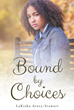 "LaKisha Avery-Stewart's Newly Released ""Bound by Choices"" is the Captivating Story of How One Family Navigates the Turbulent Journey Called Life"