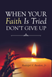 "Author Rudolph V. Burdett, Jr.'s Newly Released ""When Your Faith Is Tried Don't Give Up"" is a Study Guide That Offers Encouragement to Those Doubting Their Faith"