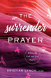 A Powerful New Guide To Overcoming Addiction and Trauma Through Prayer