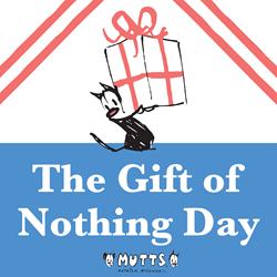 Mutts invites holiday gift givers to participate in the gift of mutts invites holiday gift givers to participate in the gift of nothing day on december 30 negle Images