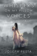 "Joseph Pesta's New Book, ""Whispers on My Pillow Voices in My Head"", is a Well-Crafted Collection of Poetic Stories that Delve into the Heart of One's Thoughts"