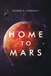 "George Perreault's New Book ""Home to Mars"" is a Gripping Masterpiece of Science Fiction and Drama"