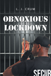 "L.J. Crum's New Book ""Obnoxious Lockdown"" is an Intriguing Tale That Lets the Readers Explore the Prison Life and the Circumstances That Dwell Within"