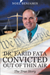 "National Coverage of Convicted Cancer Dr. Twists with New Details of Political Hit Job in ""Dr. Farid Fata: Convicted Out of Thin Air (The True Story)"" by Noel Benjamin"