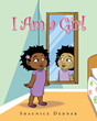 """Shaunice Dedner's Newly Released """"I Am a Girl"""" is a Captivating Children's Book with a Very Valuable Lesson Worth Keeping"""
