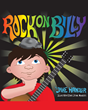"""Rock on Billy"" By Jake Handler Is A Charming Illustrated Story That Provides Kid-Friendly Introductions To Favorite Classic Rock Bands And Musical Legends"