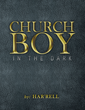 "Har'rell's New Book ""Church Boy in the Dark"" Is An Inspiring Fact-Based Narrative That Delves Into The Perceptive Topic Of Sexuality And Faith In God"