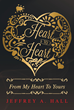 "Jeffrey A. Hall's New Book ""Heart to Heart: From My Heart to Yours"" Touches The Reader's Soul With Heartfelt Poems That Speak Of Love, Loss, And Healing"