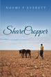 "Naomi P Everett's New Book ""ShareCropper"" Is a Tumultuous Account of a Black Family's Personal Life and Their Duty as Sharecroppers on Various Louisiana Plantations"