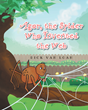 "Author Dick Van Loan's new book ""Agor, The Spider Who Invented the Web"" is a Message About Ingenuity and Determination for Young Readers"