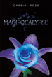 "Cassidi Ross's New Book ""Magipocalypse"" is an Enchanting Tale of a Young Deity in a Quest to Save Earth from Destruction"