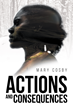 "Author Mary Cosby's New Book ""Actions and Consequences"" is the Heartrending Tale of a Rebellious Girl who Learns Astonishing Things About Herself and Finally Finds Peace"