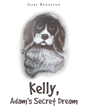 "Author Gary Bengston's New Book ""Kelly: Adam's Secret Dream"" Is the Heartwarming Story of a Boy, His Beloved Dog, and a Very Special Christmas Dream"