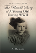"Anna Pasternak's new book ""The Untold Story of a Young Girl during WWII (A Memoir)"" is a true account of the author's childhood years before, during, and after WWI"