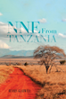 "Author Dennis Gladwell's New Book "" Nne from Tanzania"" Is A Mesmerizing Tale Of Four African Orphaned Girls And Their Astonishing Journey From Tanzania To Addis Ababa"