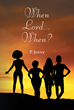 "P. Jenny's New Book ""When, Lord, When?"" is a Gripping Story of Four Women, Each With a Story to Tell, in a Web of Circumstances That Test Their Integrity and Bond"