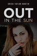 "Gregg Taylor Banter's new book ""Out in the Sun"" is a collection of poems that takes readers to an elevated and highly-enriched state of poetic mind."