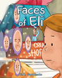 "Author E.M. Sarmento's Newly Released ""Faces Of Eli"" Is A Children's Story About A Young Boy Named Eli Who Has Issues Expressing Emotions And Displaying Body Language"