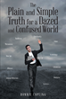 "Author Ronnie Copling's Newly Released ""The Plain and Simple Truth for a Dazed and Confused World"" is a Source of Spiritual Truth for a World Too Afraid to Offend"