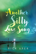 "Author Rick Aper's Newly Released ""Another Silly Love Song"" is the Story of One Man's Dream Wife and the Lifetime of Joy He Shared with Her"
