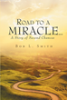 "Bob L. Smith's Newly Released ""Road to a Miracle…a Story of Second Chances"" Is a Gripping Narrative That Tells of Fateful Happenings and Life-changing Culminations"