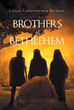 "Logan Christopher Hudson's Newly Released ""Brothers Of Bethlehem"" is an Artful Tale Interweaving Friendship, Family and Faith on one of History's Most Pivotal Stages"