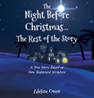 "Author Adeline Owen's Newly Released ""The Night Before Christmas...The Rest of the Story"" Tells the Story of Jesus Christ in a Unique and Memorable Way"