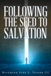 "Reverend Stoy L. Yeager III's Newly Released ""Following The Seed To Salvation"" is an Uplifting Reminder of God's Love for Mankind Through the Way of the Cross"