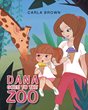 "Carla Brown's New Book ""Dana Goes to the Zoo"" is the Delightful Tale of a Little Girl's Day at the Zoo and the Animals she Encounters There"