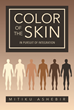 "Mitiku Ashebir's new Book ""Color of the Skin"" discusses Skin Color in a way to Ameliorate the Stark Differences and Biases that old Positions have Generated Worldwide"