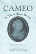 "Darylyn Rose's new book ""Cameo: A Tale of Seven Dreams"" is a collection of poems and reflections written in deep thoughts, in dreams, in memories, and in wishes."