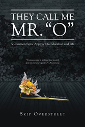 "Skip Overstreet's Book ""They Call Me Mr. O: A Common-sense Approach to Education and Life"" Is a Collection of Tales and Anecdotes from a Teacher and School Administrator"