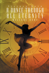 "Stephen Roth's Newly-released ""A Dance Through All Eternity: Welcome Home"" is a Thought-provoking Book about the Eternal Dance of the Holy Trinity and Every Believer"