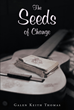 "Author Galen Keith Thomas's Newly Released ""The Seeds of Change: Lessons of Verse"" is a Poetic Guide that Helps Readers Understand Biblical Scripture"