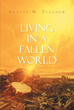 "Author Ernest M. Tegeder's Newly Released ""Living in a Fallen World"" Is a Commentary on Modern Culture and How to Overcome the Corrupting Influence of an Amoral Society"
