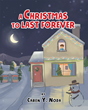"Author Caren Y. Noda's New Book ""A Christmas to Last Forever"" Is an Engaging Story for Families, Using Traditions to Keep Alive the Wonder and Magic of Christmas"