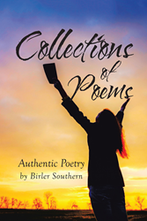"Birler Southern's New Book ""Collections of Poems: Authentic Poetry by Birler Southern"" Is a Heartwarming Account of God's Benevolence and Grace for His People"