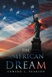 """Edward L. Pearson's New Book """"The American Dream"""" Is an Enlightening Tale of Struggle and Determination Amidst Oppression and Slavery"""