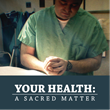 """Your Health: A Sacred Matter"" - Award Winning Documentary airing on the WORLD public television channel at 8pm on December 2nd with a repeat on Sunday, December 3 at 9pm PT."