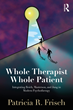 New Book Release: Whole Therapist, Whole Patient: Integrating Reich, Masterson, and Jung in Modern Psychotherapy, by Patricia R Frisch, PhD, MFT