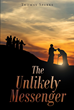 """Author Thomas Sparks' Newly Released """"The Unlikely Messenger"""" Is the Untold Story of the Leper Healed by Jesus Christ"""