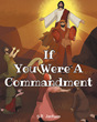 "Author S.R. Jackson's Newly Released ""If You Were A Commandment"" Is an Introductory Tool to Help Readers Familiarize Themselves with the Ten Commandments"