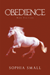 "Author Sophia Small's Newly released ""OBEDIENCE: Non Fiction"" Shares a Prophetic Vision of the Lord's Return"