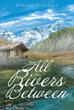 """Glenda Gillaspy's Newly Released """"And All the Rivers Between"""" Is a Meaningful Book About a Precocious Child Who Gets to Know About God Through Her Caregiver's Stories"""