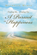 "Author Michelle Marie's Newly Released ""Finding Me…Finding You A Pursuit in Happiness"" is an Inspiring Collection of Reflections Detailing a Journey to Happiness"