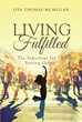 "Author Lisa Thomas-McMillan's Newly Released ""Living Fulfilled"" is a Memoir of a Woman who has Dedicated her Life to the Service of Others and the Happiness it Brings"