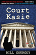 Bill Gourgey's Timely New Novel, Court Kasie, Explores What Happens When the Hidden World of Undocumented Immigrants Runs into the Highest Court in the Land